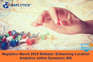 Maplytics March 2019 release – Enhancing Location Analytics within Dynamics 365!