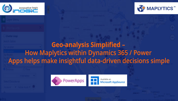 Geo-analysis Simplified – How Maplytics within Dynamics 365 / Power Apps helps make insightful data-driven decisions simple